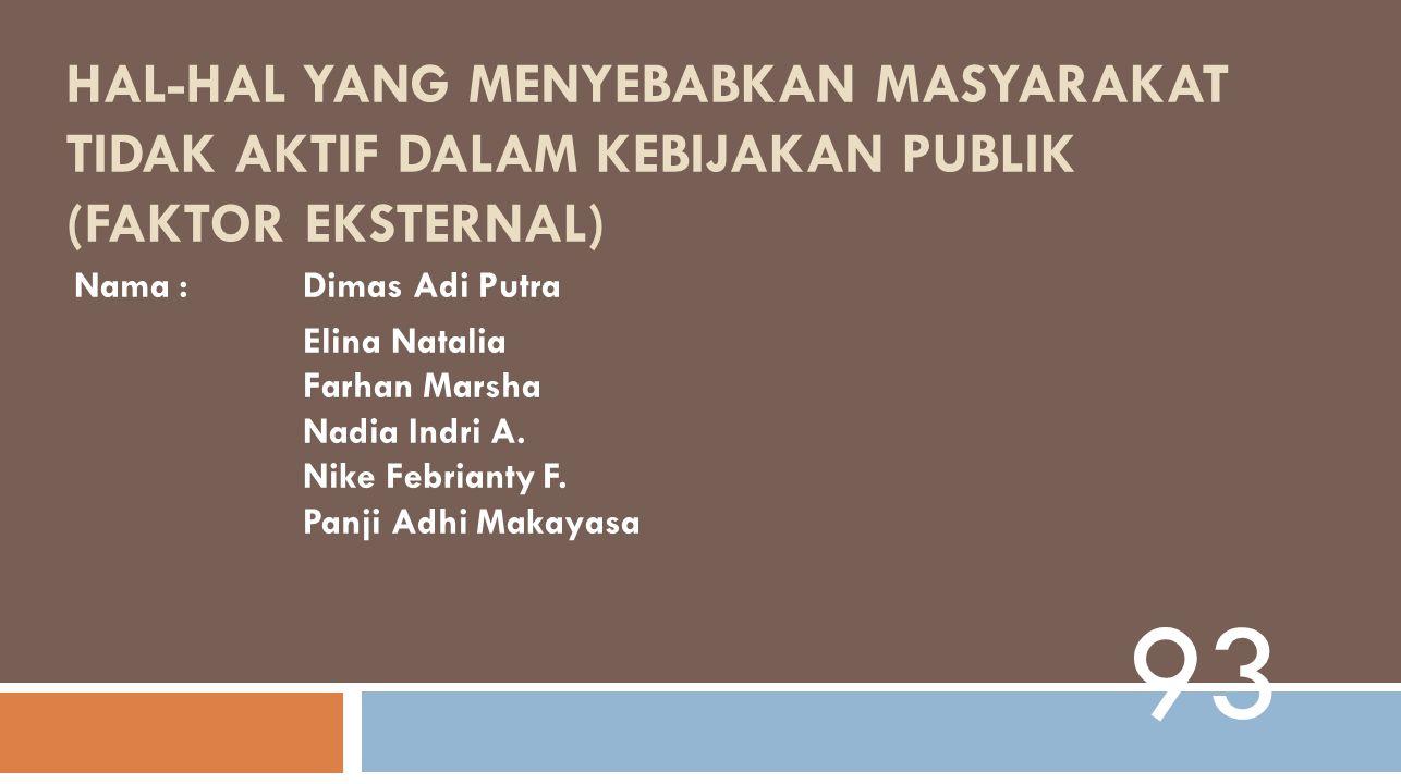 Faktor Eksternal Faktor eksternal yang mempengaruhi ketidakaktifkan masyarakat dalam kebijakan publik meliputi hal-hal berikut: a.