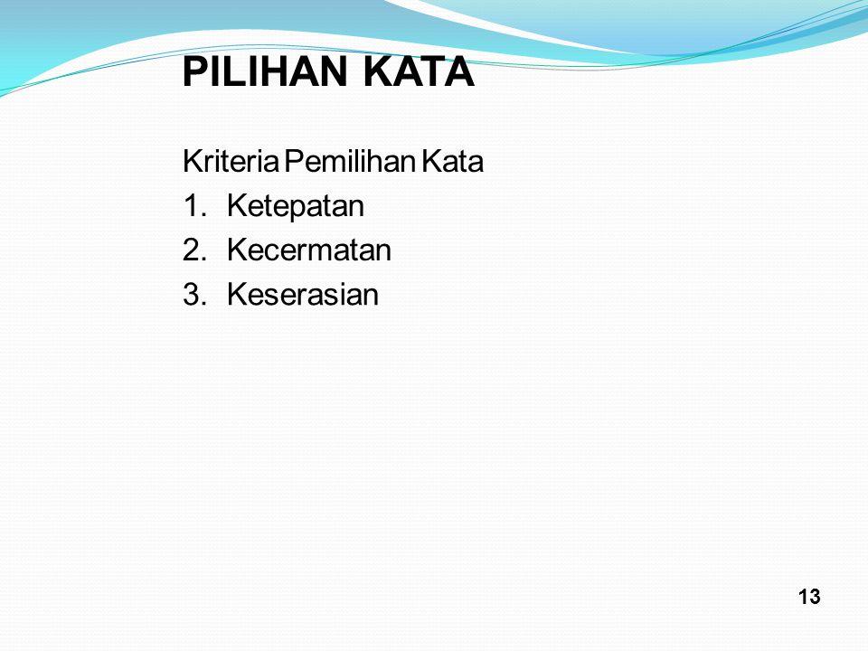 PILIHAN KATA KriteriaPemilihanKata 1.Ketepatan 2.Kecermatan 3.Keserasian 13