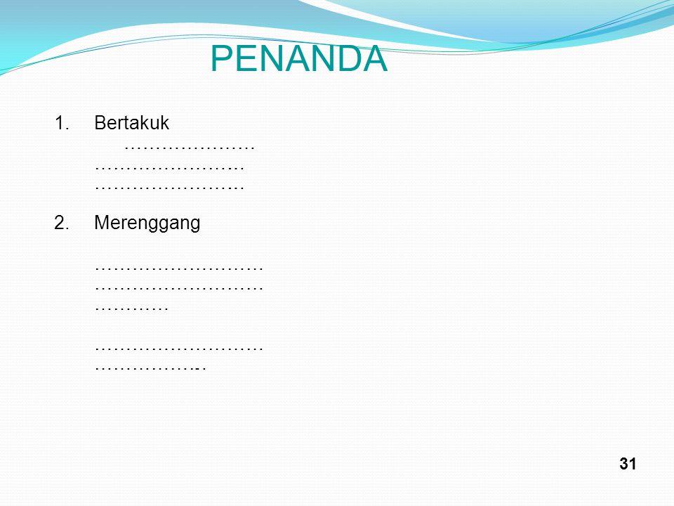 PENANDA 1.Bertakuk ………………… …………………….. …………………….. 2.Merenggang ……………………… ………… ……………………… ………………. 31
