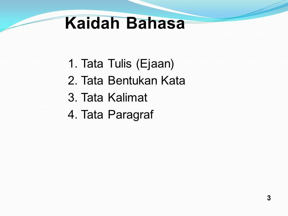 KaidahBahasa 1.TataTulis(Ejaan) 2.TataBentukanKata 3.TataKalimat 4.TataParagraf 3