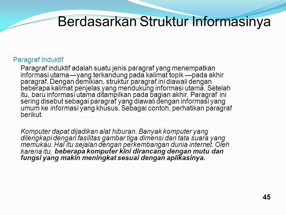 BerdasarkanStrukturInformasinya ParagrafInduktif Paragraf induktif adalah suatu jenis paragraf yang menempatkan informasi utama—yang terkandung pada k