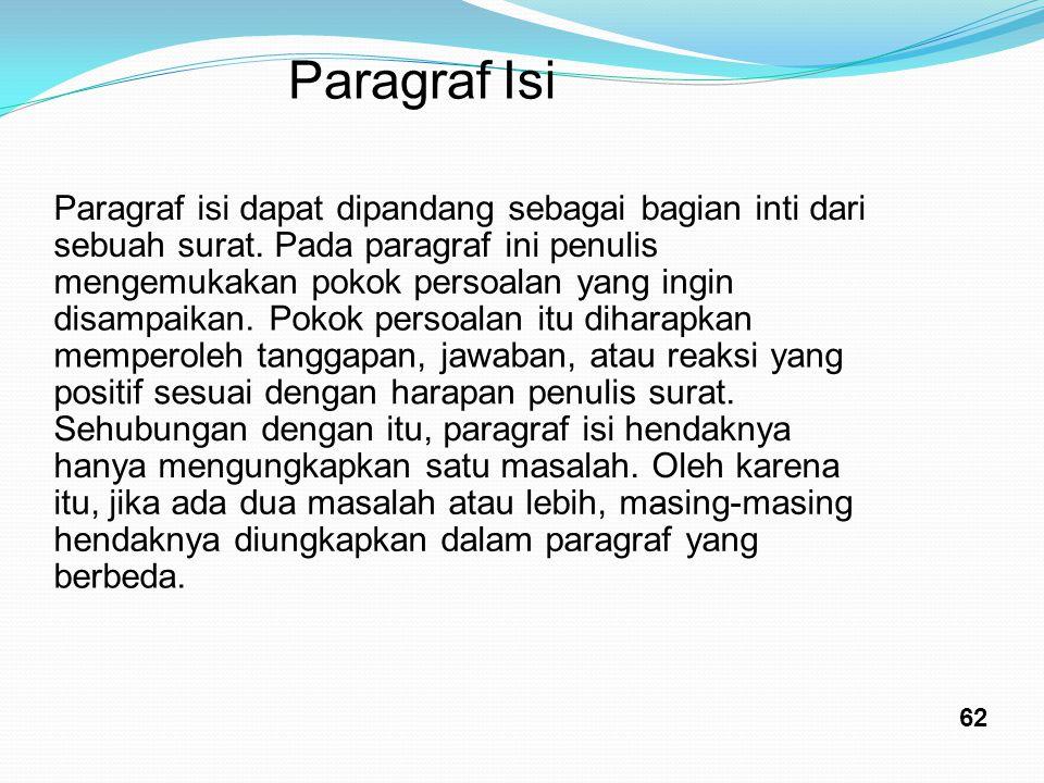 Paragraf Isi Paragraf isi dapat dipandang sebagai bagian inti dari sebuah surat. Pada paragraf ini penulis mengemukakan pokok persoalan yang ingin dis