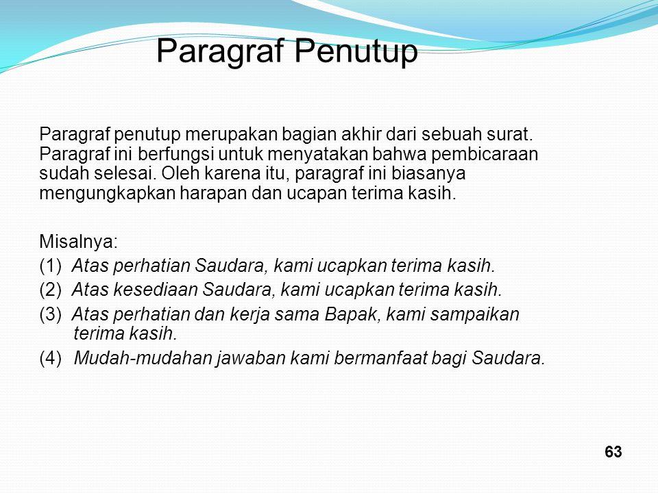 ParagrafPenutup Paragraf penutup merupakan bagian akhir dari sebuah surat. Paragraf ini berfungsi untuk menyatakan bahwa pembicaraan sudah selesai. Ol