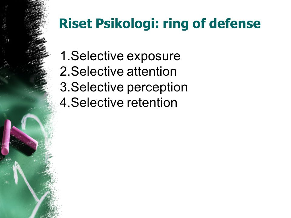 Riset Psikologi: ring of defense 1.Selective exposure 2.Selective attention 3.Selective perception 4.Selective retention
