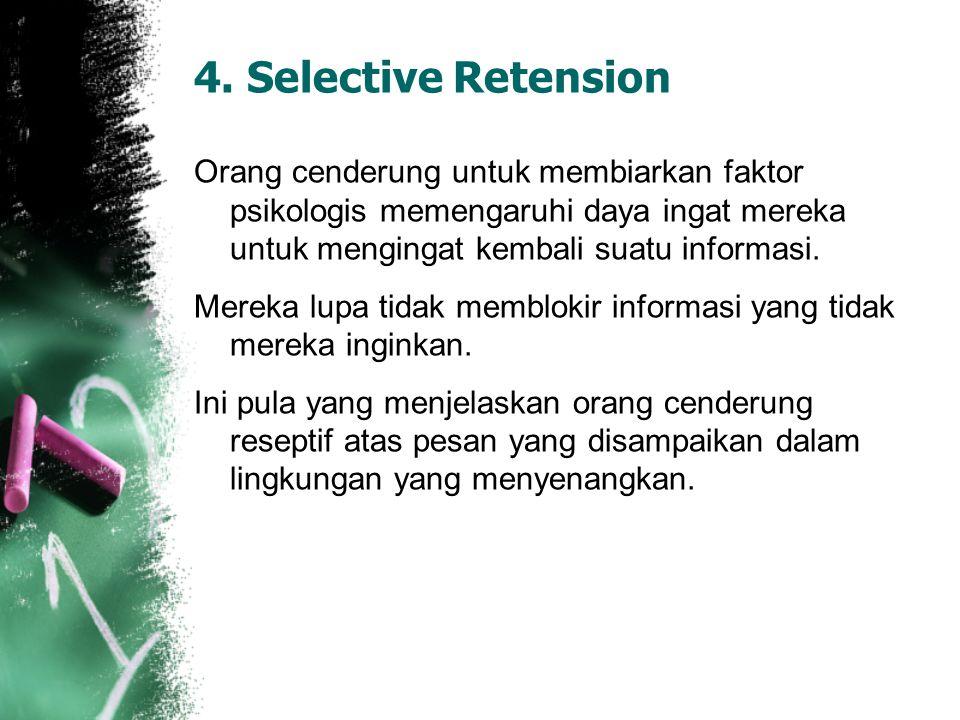 4. Selective Retension Orang cenderung untuk membiarkan faktor psikologis memengaruhi daya ingat mereka untuk mengingat kembali suatu informasi. Merek