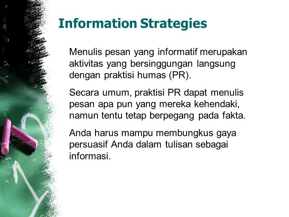 Information Strategies Menulis pesan yang informatif merupakan aktivitas yang bersinggungan langsung dengan praktisi humas (PR). Secara umum, praktisi