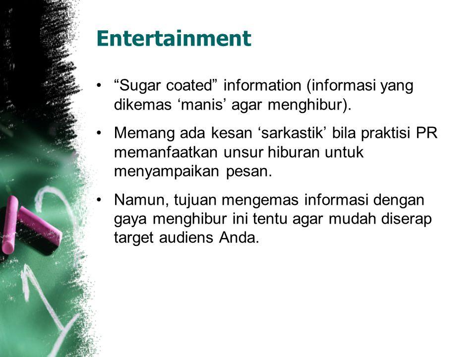 """Entertainment """"Sugar coated"""" information (informasi yang dikemas 'manis' agar menghibur). Memang ada kesan 'sarkastik' bila praktisi PR memanfaatkan u"""