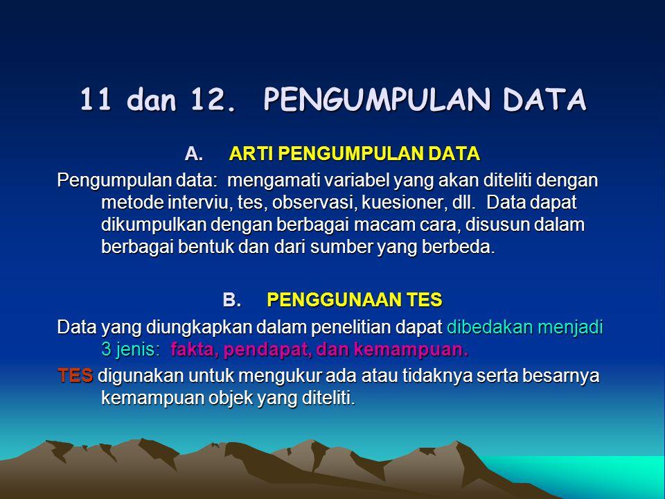 11 dan 12. PENGUMPULAN DATA A.ARTI PENGUMPULAN DATA Pengumpulan data: mengamati variabel yang akan diteliti dengan metode interviu, tes, observasi, ku