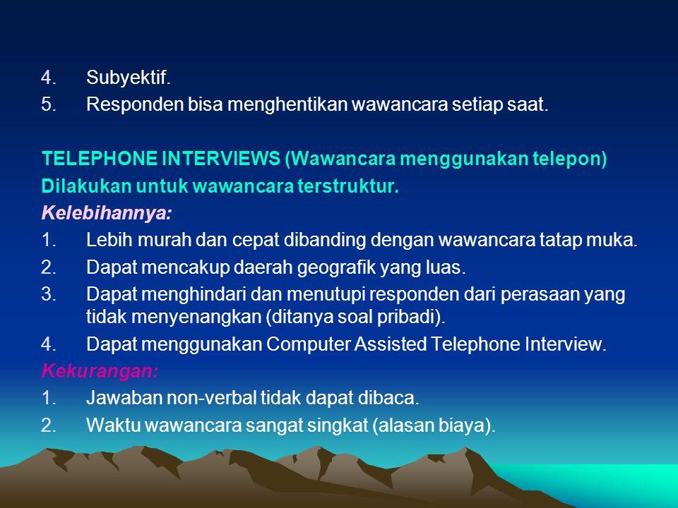 4.Subyektif.5.Responden bisa menghentikan wawancara setiap saat.