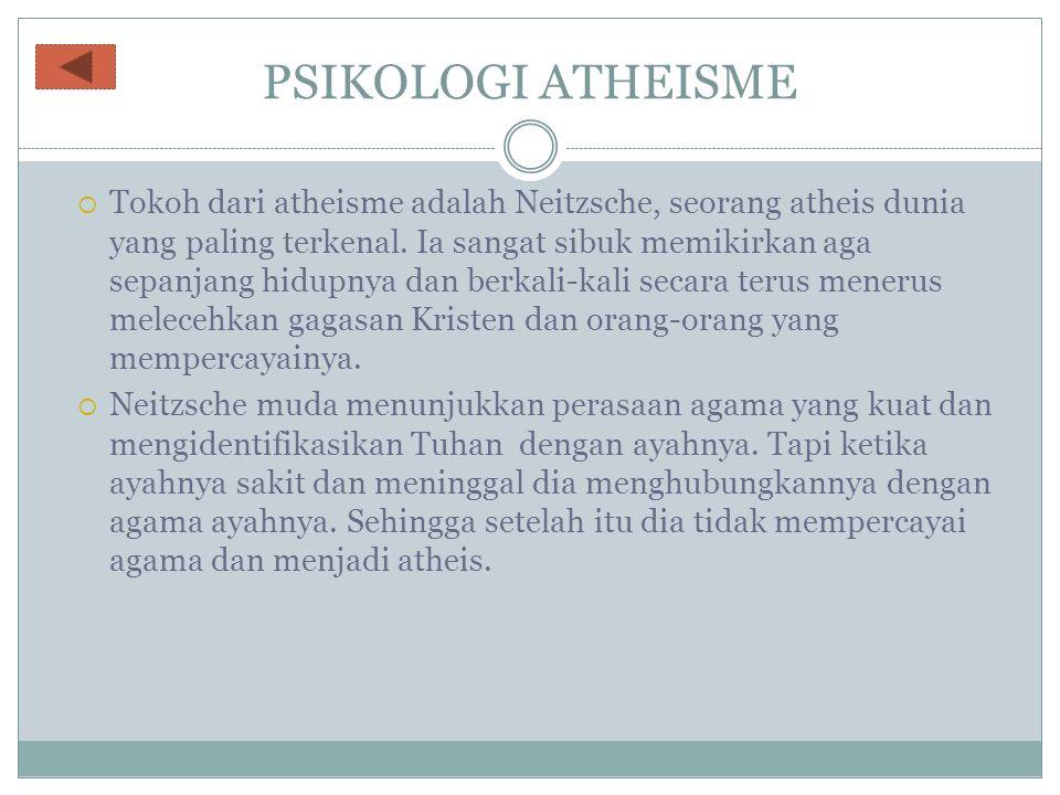 PSIKOLOGI ATHEISME  Tokoh dari atheisme adalah Neitzsche, seorang atheis dunia yang paling terkenal. Ia sangat sibuk memikirkan aga sepanjang hidupny