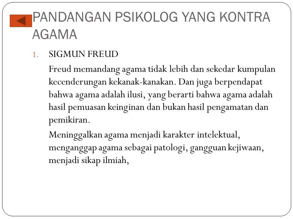 PANDANGAN PSIKOLOG YANG KONTRA AGAMA 1. SIGMUN FREUD Freud memandang agama tidak lebih dan sekedar kumpulan kecenderungan kekanak-kanakan. Dan juga be
