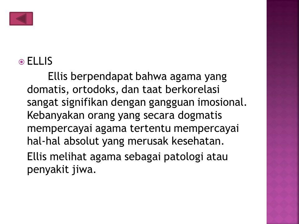  ELLIS Ellis berpendapat bahwa agama yang domatis, ortodoks, dan taat berkorelasi sangat signifikan dengan gangguan imosional.