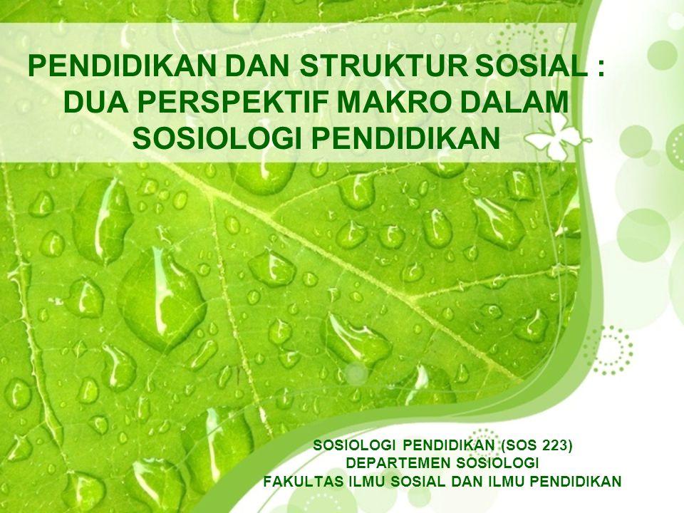 PENDIDIKAN DAN STRUKTUR SOSIAL : DUA PERSPEKTIF MAKRO DALAM SOSIOLOGI PENDIDIKAN SOSIOLOGI PENDIDIKAN (SOS 223) DEPARTEMEN SOSIOLOGI FAKULTAS ILMU SOS