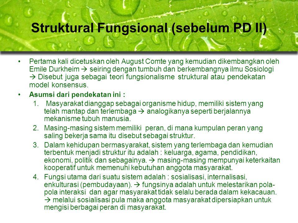 Struktural Fungsional (sebelum PD II) Pertama kali dicetuskan oleh August Comte yang kemudian dikembangkan oleh Emile Durkheim  seiring dengan tumbuh