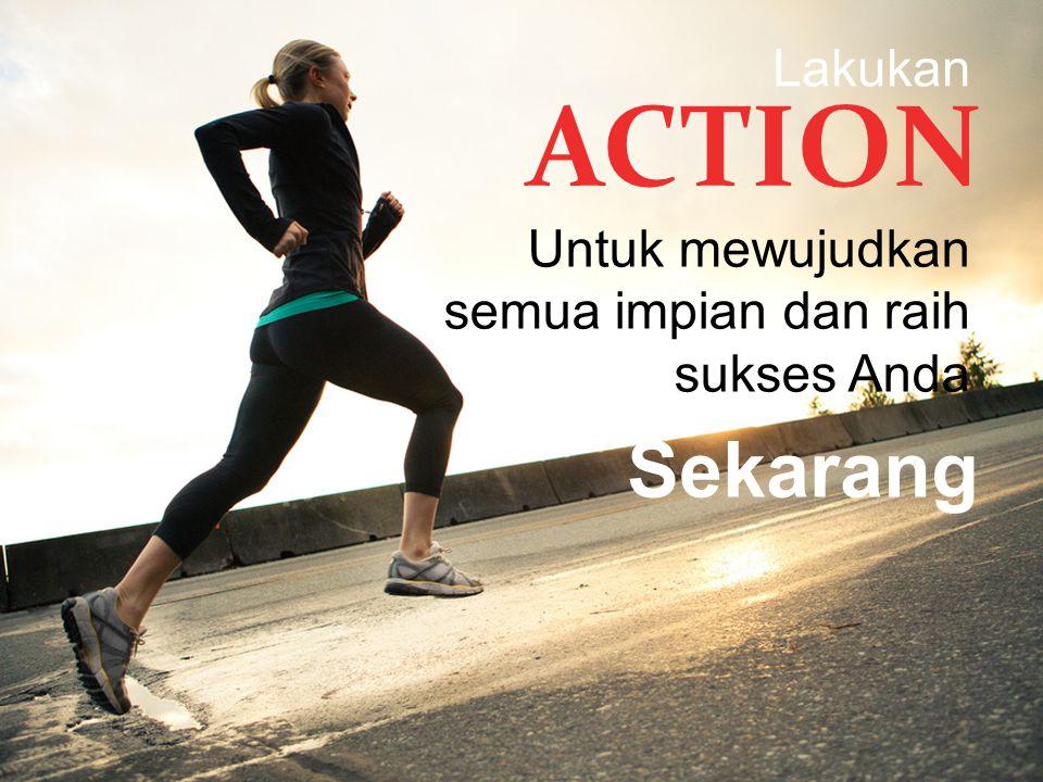 Lakukan ACTION Untuk mewujudkan semua impian dan raih sukses Anda Sekarang