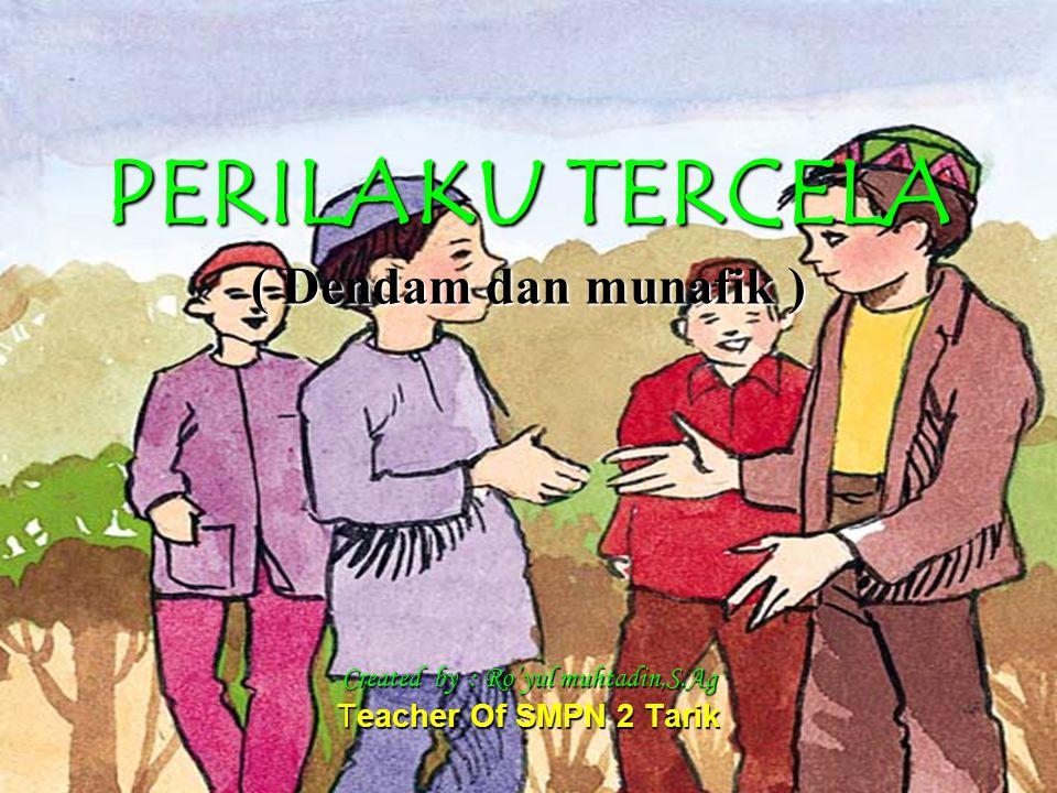 PERILAKU TERCELA ( Dendam dan munafik ) Created by : Ro'yul muhtadin,S.Ag Teacher Of SMPN 2 Tarik
