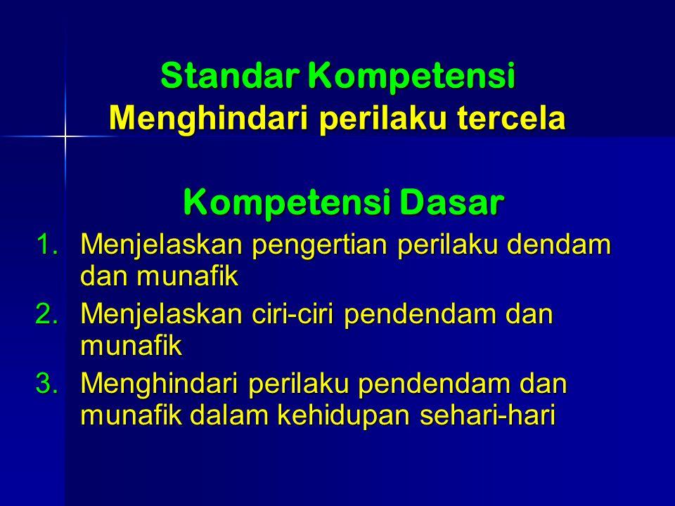 Standar Kompetensi Menghindari perilaku tercela Kompetensi Dasar 1.Menjelaskan pengertian perilaku dendam dan munafik 2.Menjelaskan ciri-ciri pendendam dan munafik 3.Menghindari perilaku pendendam dan munafik dalam kehidupan sehari-hari