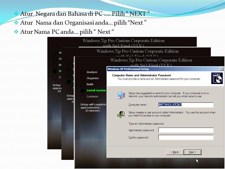 """ Atur Negara dan Bahasa di PC.... Pilih """" NEXT """"  Atur Nama dan Organisasi anda… pilih """"Next """"  Atur Nama PC anda… pilih """" Next """""""