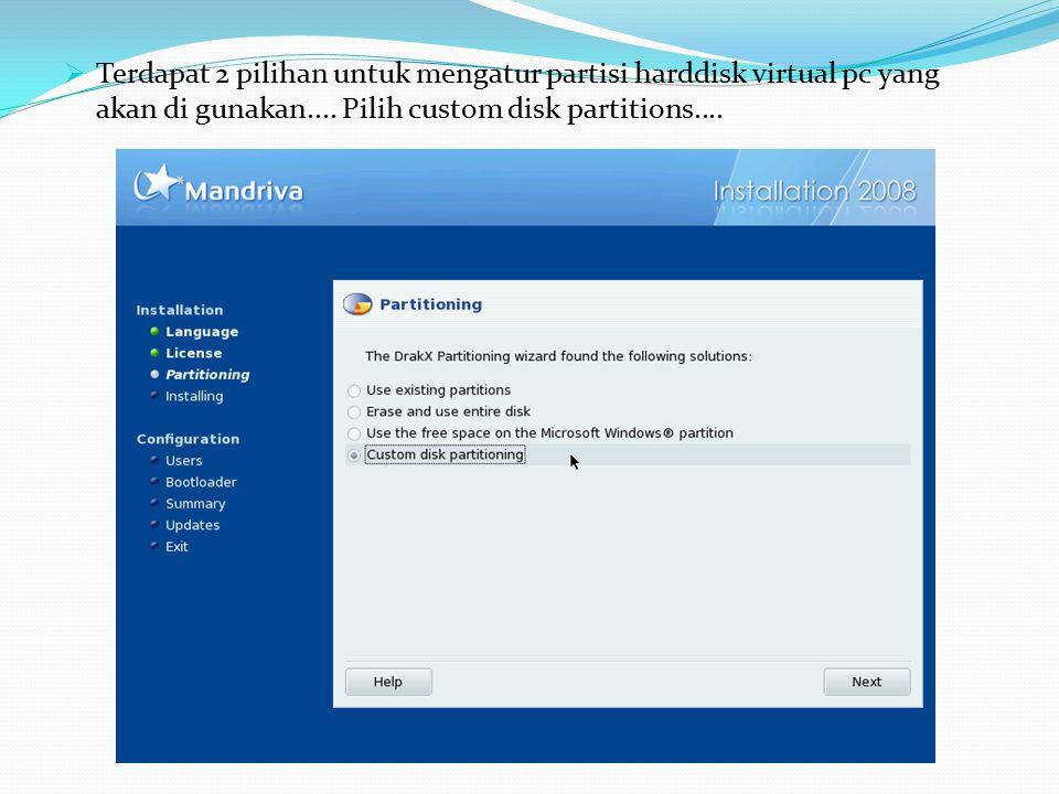  Terdapat 2 pilihan untuk mengatur partisi harddisk virtual pc yang akan di gunakan.... Pilih custom disk partitions....