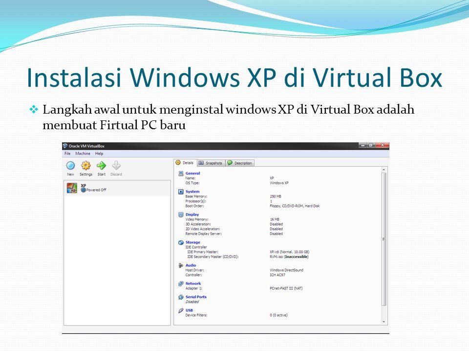 Instalasi Windows XP di Virtual Box  Langkah awal untuk menginstal windows XP di Virtual Box adalah membuat Firtual PC baru