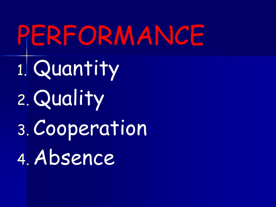 PERFORMANCE 1. Quantity 2. Quality 3. Cooperation 4. Absence