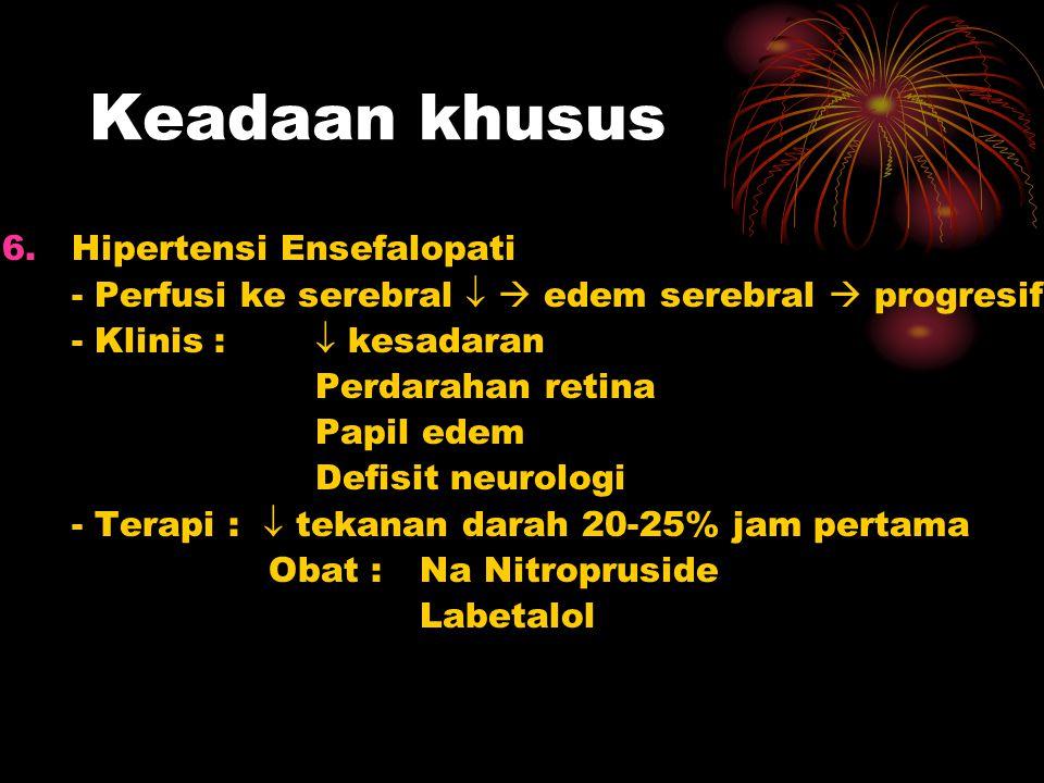 Keadaan khusus 6.Hipertensi Ensefalopati - Perfusi ke serebral   edem serebral  progresif - Klinis :  kesadaran Perdarahan retina Papil edem Defis