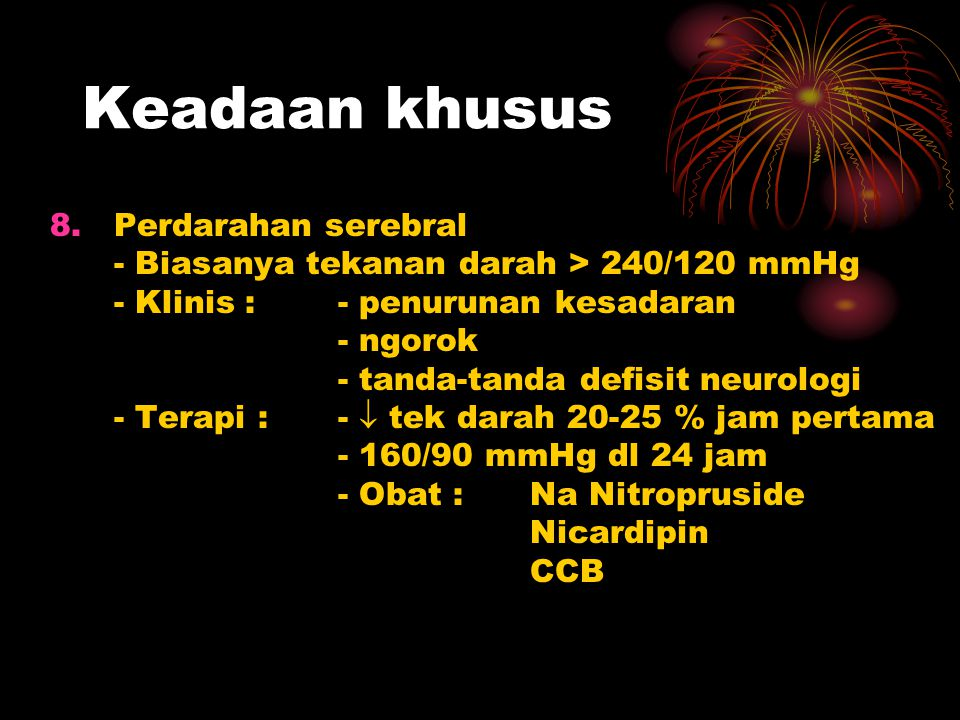 Keadaan khusus 8.Perdarahan serebral - Biasanya tekanan darah > 240/120 mmHg - Klinis :- penurunan kesadaran - ngorok - tanda-tanda defisit neurologi