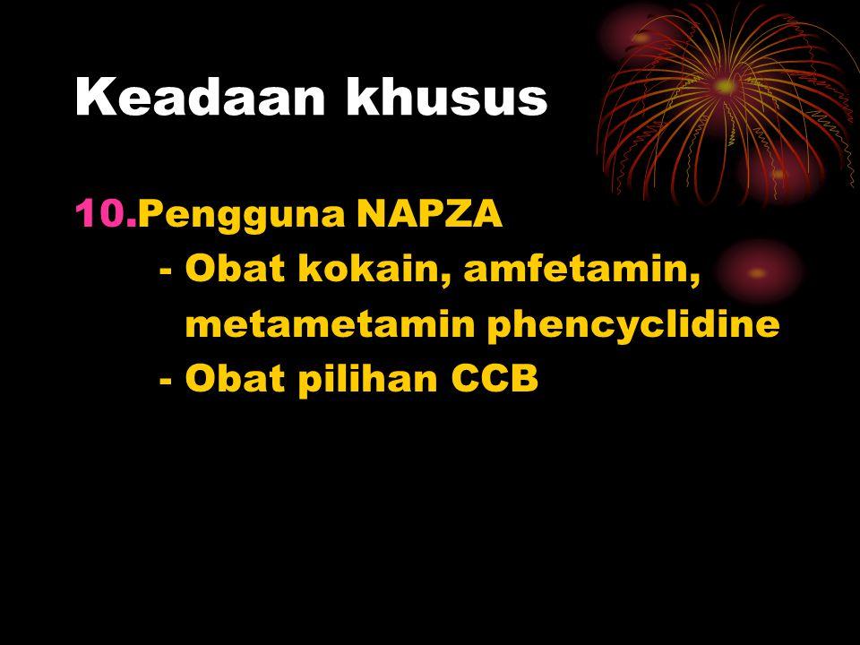 Keadaan khusus 10.Pengguna NAPZA - Obat kokain, amfetamin, metametamin phencyclidine - Obat pilihan CCB