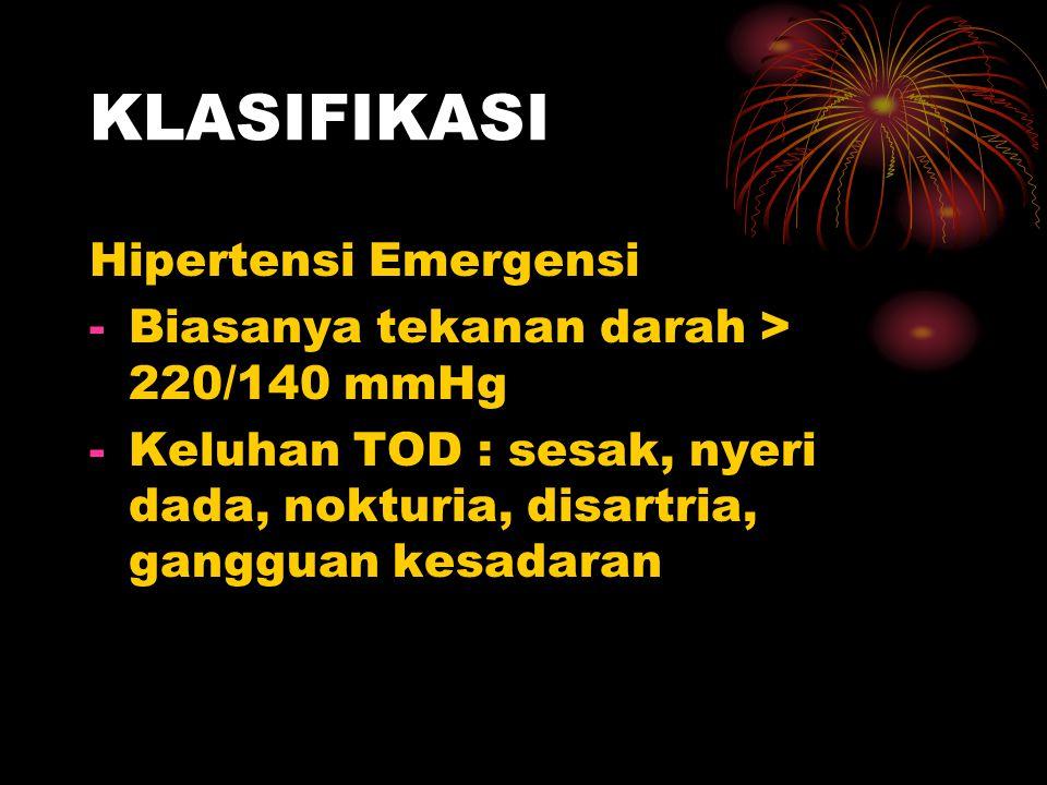 KLASIFIKASI Hipertensi Emergensi -Biasanya tekanan darah > 220/140 mmHg -Keluhan TOD : sesak, nyeri dada, nokturia, disartria, gangguan kesadaran