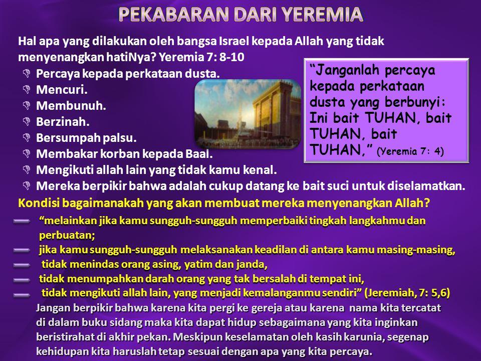 Hal apa yang dilakukan oleh bangsa Israel kepada Allah yang tidak menyenangkan hatiNya? Yeremia 7: 8-10 Kondisi bagaimanakah yang akan membuat mereka