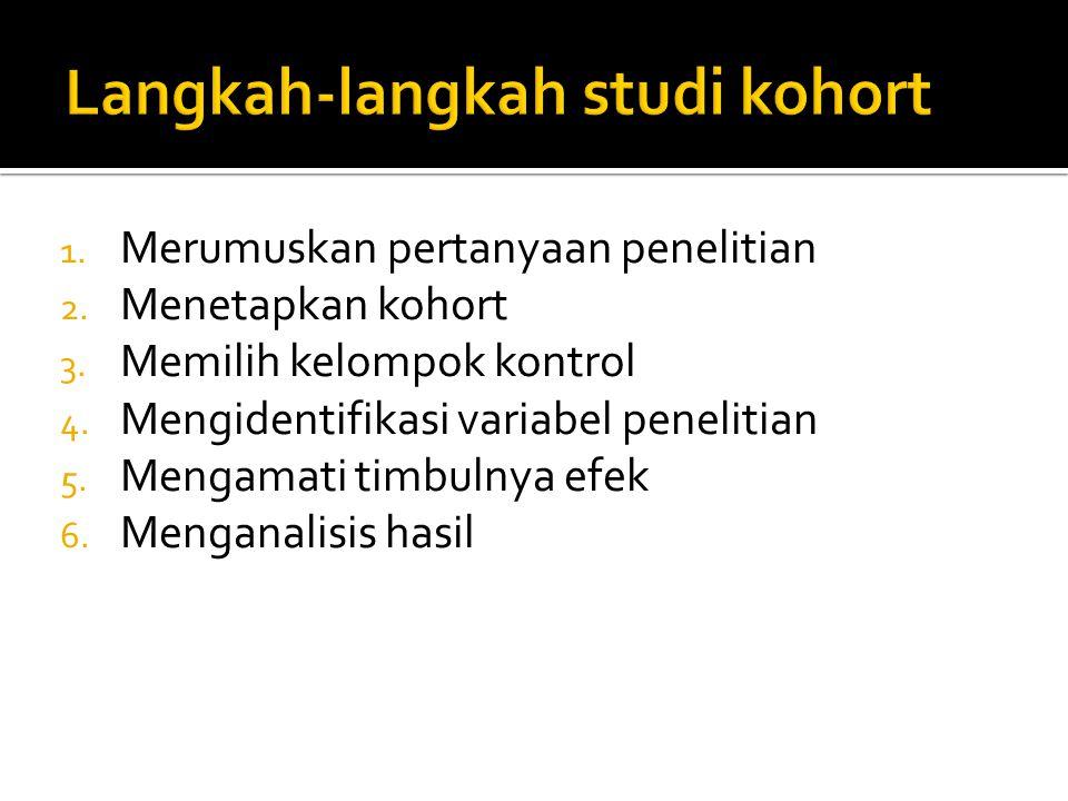 1. Merumuskan pertanyaan penelitian 2. Menetapkan kohort 3. Memilih kelompok kontrol 4. Mengidentifikasi variabel penelitian 5. Mengamati timbulnya ef