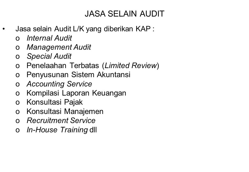 JASA SELAIN AUDIT Jasa selain Audit L/K yang diberikan KAP : oInternal Audit oManagement Audit oSpecial Audit oPenelaahan Terbatas (Limited Review) oP