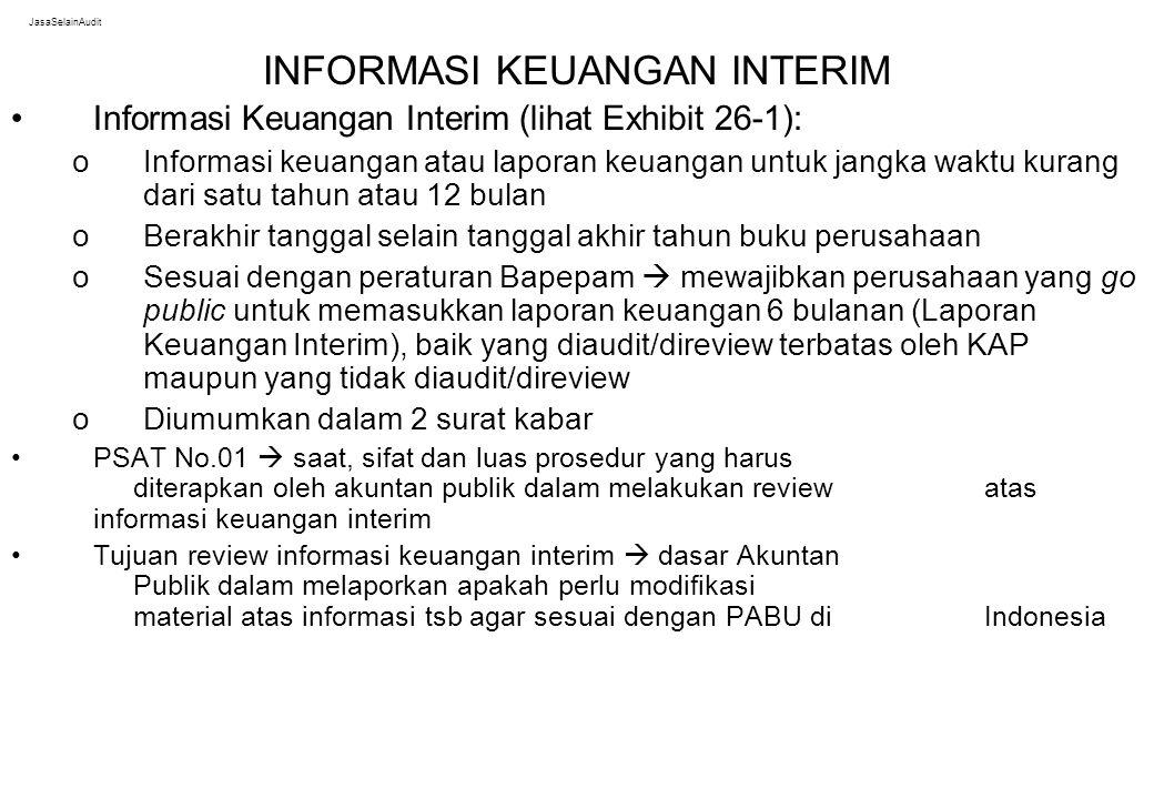 JasaSelainAudit INFORMASI KEUANGAN INTERIM Informasi Keuangan Interim (lihat Exhibit 26-1): oInformasi keuangan atau laporan keuangan untuk jangka wak