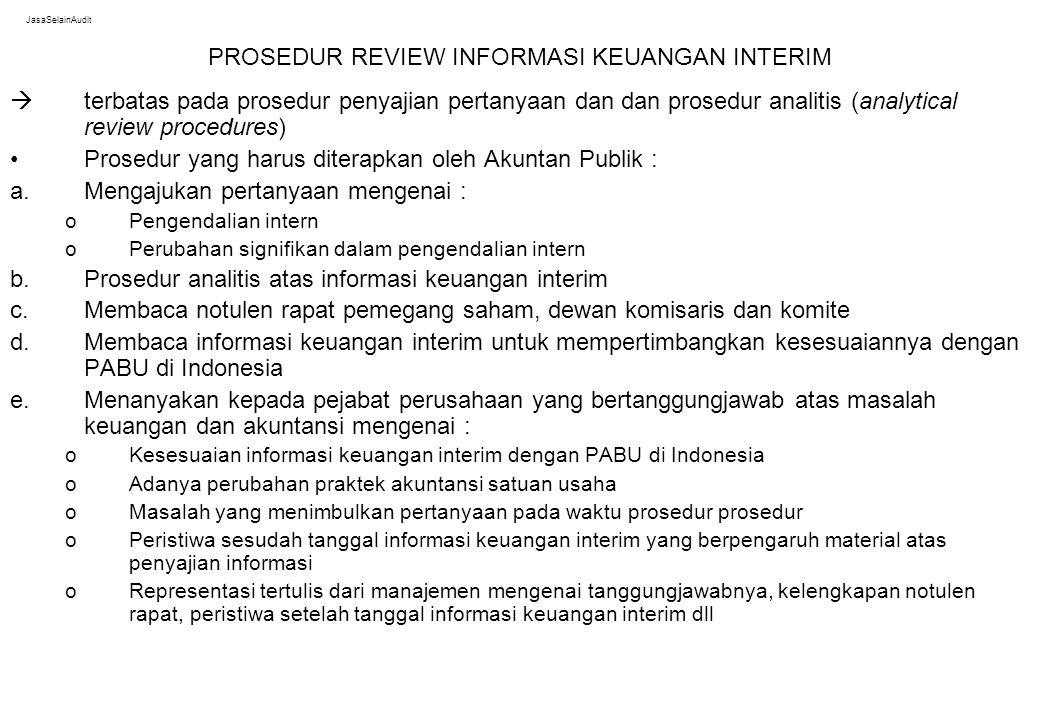 JasaSelainAudit PROSEDUR REVIEW INFORMASI KEUANGAN INTERIM  terbatas pada prosedur penyajian pertanyaan dan dan prosedur analitis (analytical review