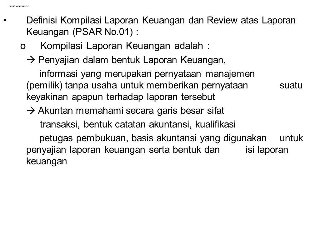 JasaSelainAudit Definisi Kompilasi Laporan Keuangan dan Review atas Laporan Keuangan (PSAR No.01) : oKompilasi Laporan Keuangan adalah :  Penyajian d
