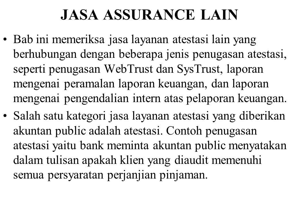 JASA ASSURANCE LAIN Bab ini memeriksa jasa layanan atestasi lain yang berhubungan dengan beberapa jenis penugasan atestasi, seperti penugasan WebTrust
