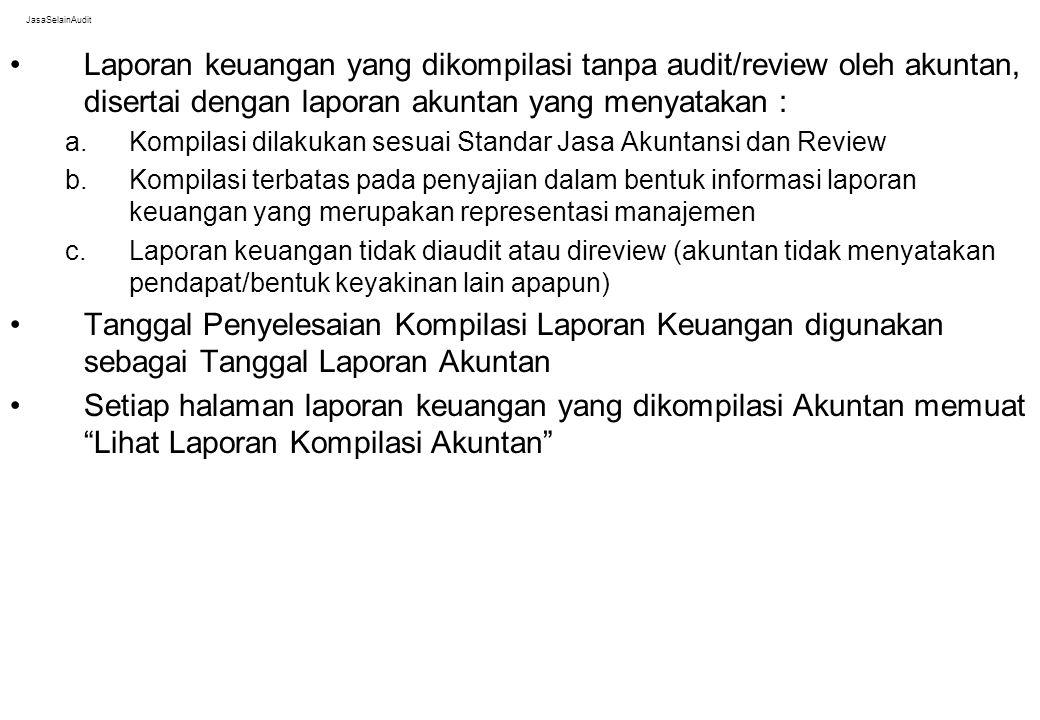 JasaSelainAudit Laporan keuangan yang dikompilasi tanpa audit/review oleh akuntan, disertai dengan laporan akuntan yang menyatakan : a.Kompilasi dilak