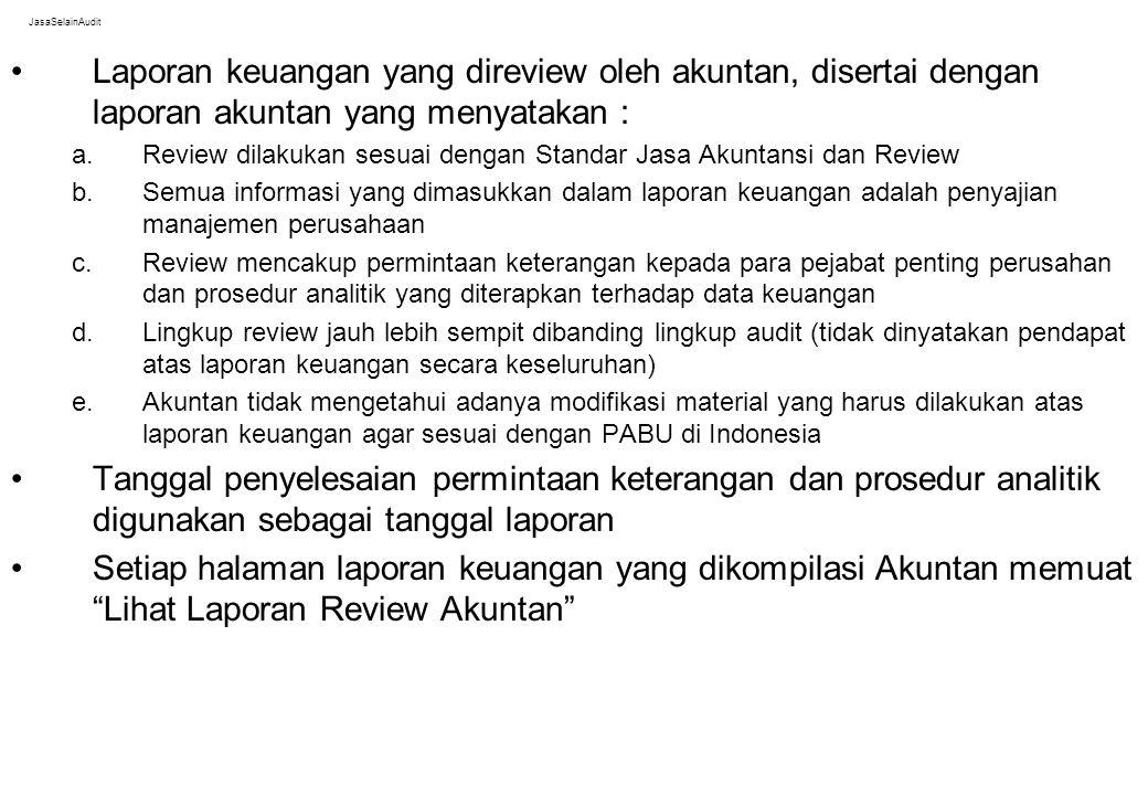 JasaSelainAudit Laporan keuangan yang direview oleh akuntan, disertai dengan laporan akuntan yang menyatakan : a.Review dilakukan sesuai dengan Standa