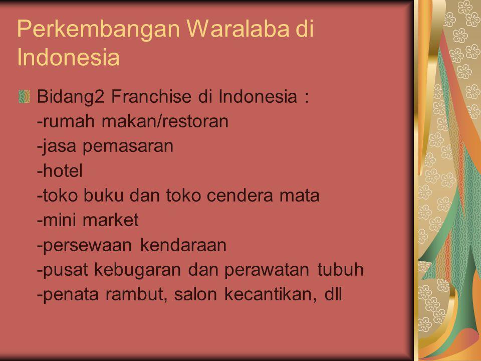 Perkembangan Waralaba di Indonesia Bidang2 Franchise di Indonesia : -rumah makan/restoran -jasa pemasaran -hotel -toko buku dan toko cendera mata -min