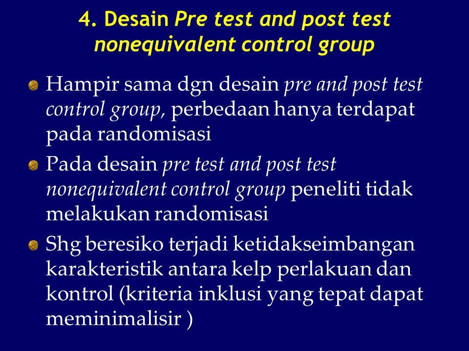 4. Desain Pre test and post test nonequivalent control group Hampir sama dgn desain pre and post test control group, perbedaan hanya terdapat pada ran