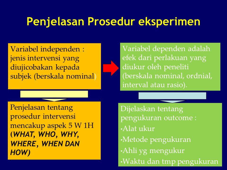 Penjelasan Prosedur eksperimen Variabel independen : jenis intervensi yang diujicobakan kepada subjek (berskala nominal) Variabel dependen adalah efek