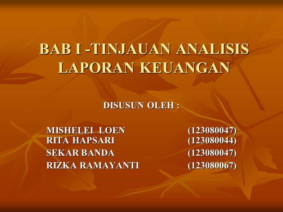 BAB I -TINJAUAN ANALISIS LAPORAN KEUANGAN DISUSUN OLEH : MISHELEI LOEN(123080047) RITA HAPSARI(123080044) SEKAR BANDA(123080047) RIZKA RAMAYANTI(12308
