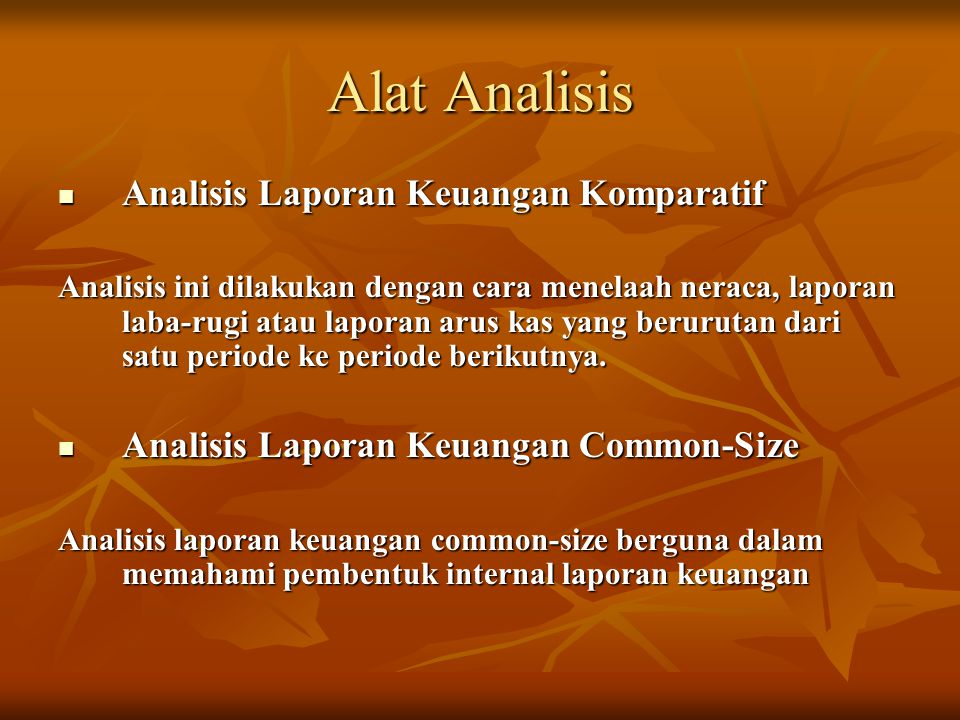 Alat Analisis Analisis Laporan Keuangan Komparatif Analisis Laporan Keuangan Komparatif Analisis ini dilakukan dengan cara menelaah neraca, laporan la