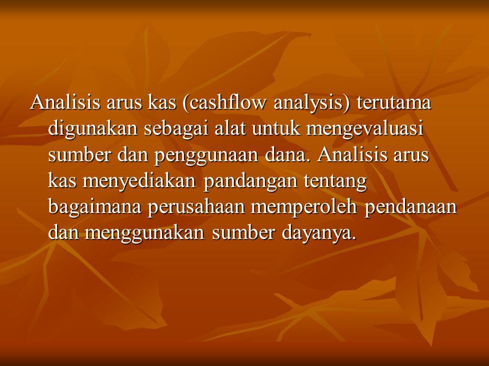 Analisis arus kas (cashflow analysis) terutama digunakan sebagai alat untuk mengevaluasi sumber dan penggunaan dana. Analisis arus kas menyediakan pan