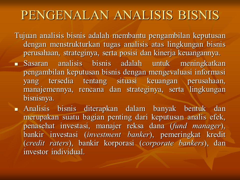 PENGENALAN ANALISIS BISNIS Tujuan analisis bisnis adalah membantu pengambilan keputusan dengan menstrukturkan tugas analisis atas lingkungan bisnis pe