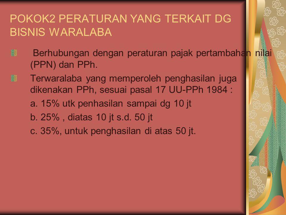 POKOK2 PERATURAN YANG TERKAIT DG BISNIS WARALABA Berhubungan dengan peraturan pajak pertambahan nilai (PPN) dan PPh.