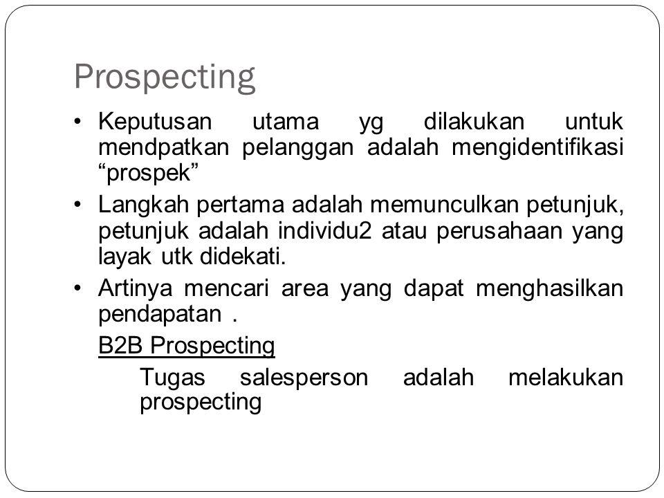 "Prospecting Keputusan utama yg dilakukan untuk mendpatkan pelanggan adalah mengidentifikasi ""prospek"" Langkah pertama adalah memunculkan petunjuk, pet"