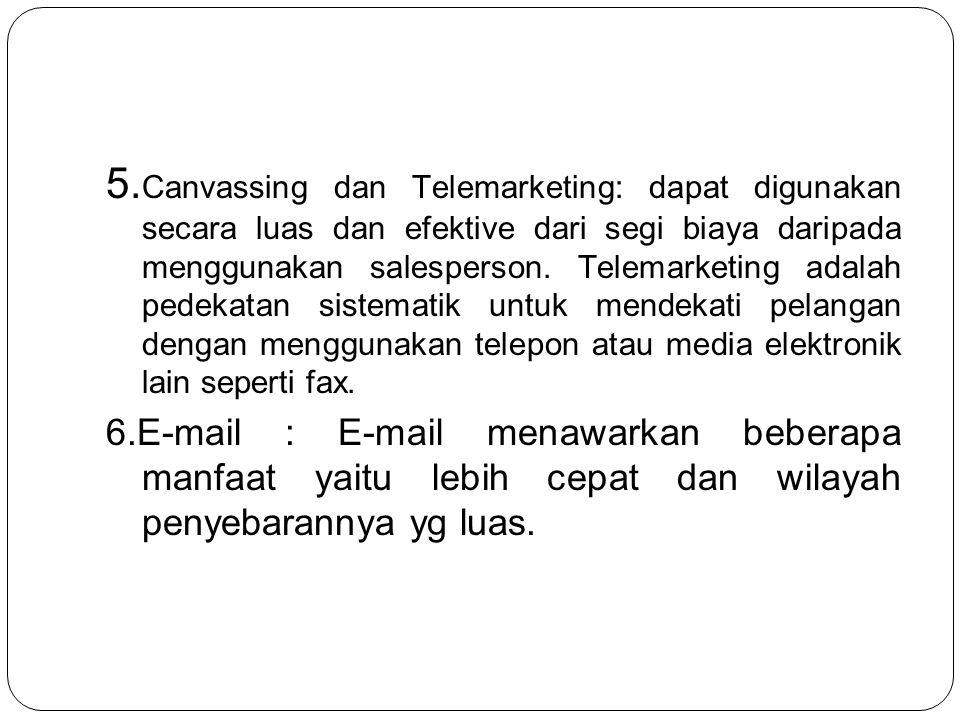 5. Canvassing dan Telemarketing: dapat digunakan secara luas dan efektive dari segi biaya daripada menggunakan salesperson. Telemarketing adalah pedek
