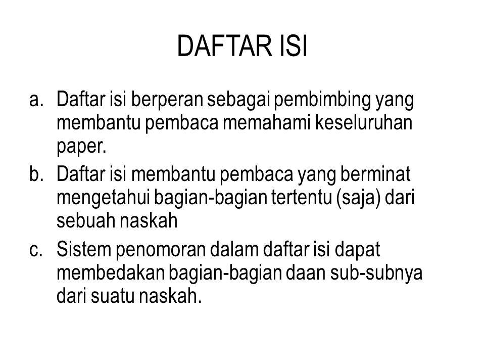 DAFTAR ISI a.Daftar isi berperan sebagai pembimbing yang membantu pembaca memahami keseluruhan paper. b.Daftar isi membantu pembaca yang berminat meng