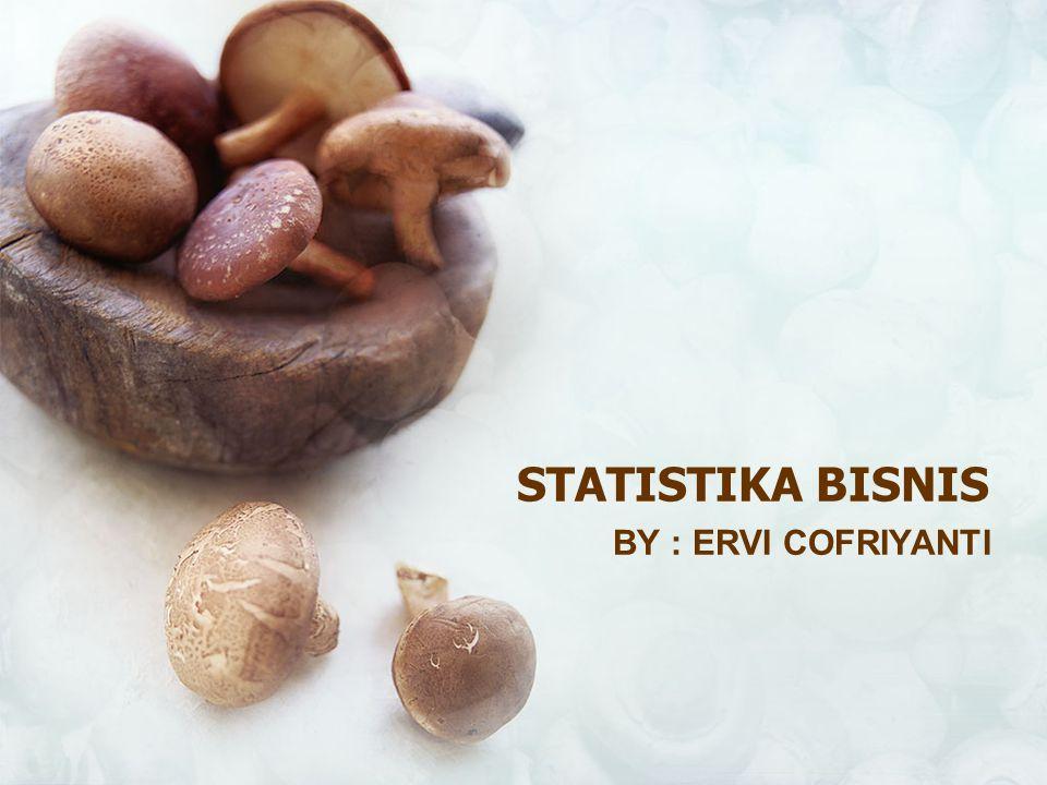 STATISTIKA BISNIS BY : ERVI COFRIYANTI